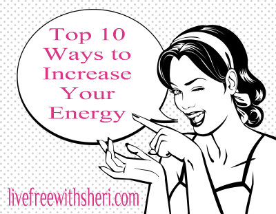 Top 10 Ways to Increase Your Energy