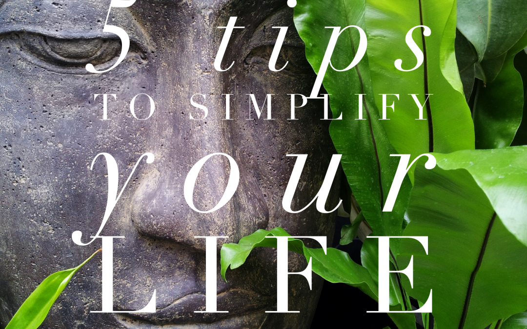 5 Tips to Simplify Your Life