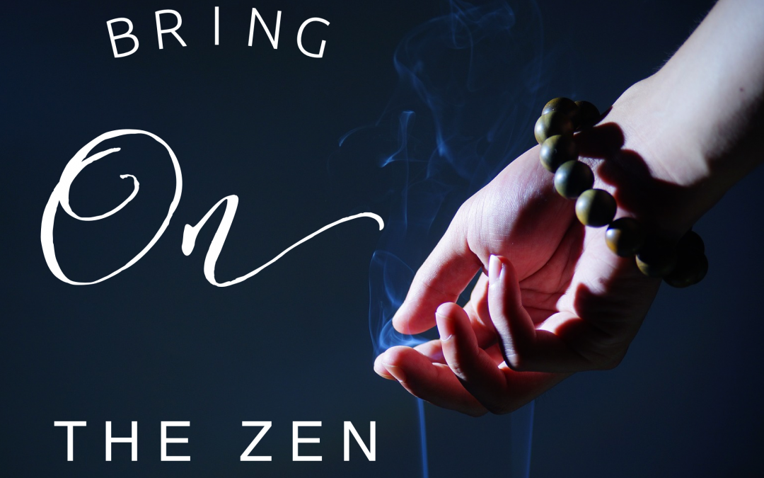 Treat Yourself to a Little Zen!